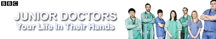Junior Doctors – Your Life In Their Hands