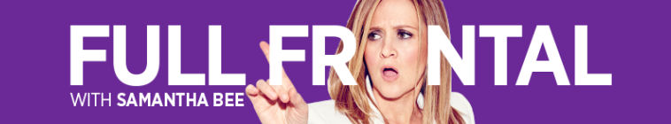 Full Frontal with Samantha Bee (source: TheTVDB.com)